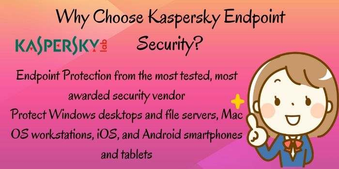 Why Choose Kaspersky Endpoint Security